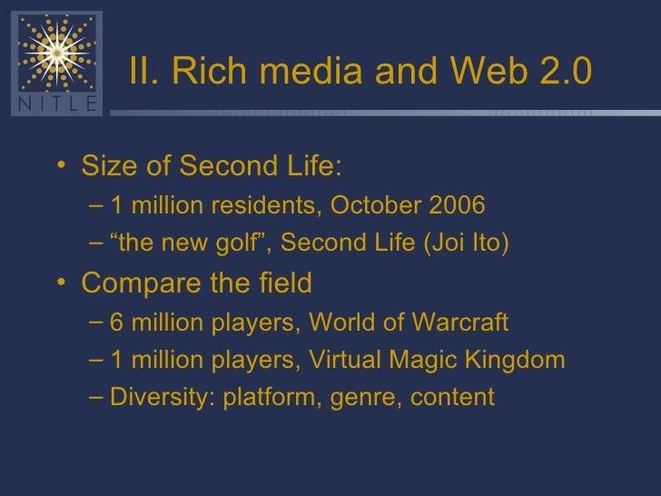 II. Rich media and Web 2.0 <ul><li>Size of Second Life: </li></ul><ul><ul><li>1 million residents, October 2006 </li></ul>...