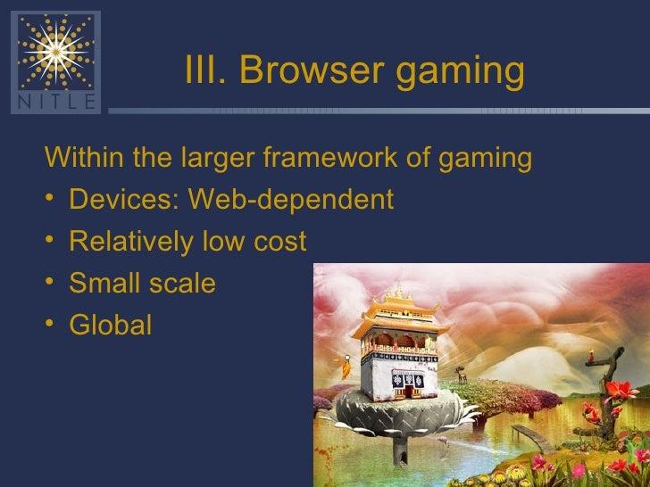 III. Browser gaming <ul><li>Within the larger framework of gaming </li></ul><ul><li>Devices: Web-dependent </li></ul><ul><...