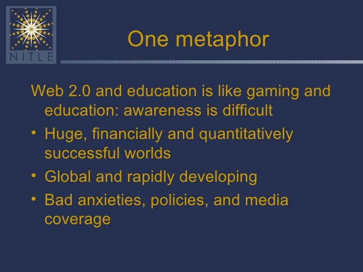 One metaphor <ul><li>Web 2.0 and education is like gaming and education: awareness is difficult </li></ul><ul><li>Huge, fi...