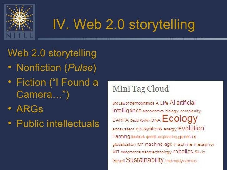 "IV. Web 2.0 storytelling <ul><li>Web 2.0 storytelling </li></ul><ul><li>Nonfiction ( Pulse ) </li></ul><ul><li>Fiction (""I..."