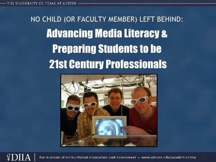 NO CHILD (OR FACULTY MEMBER) LEFT BEHIND:   Advancing Media Literacy &  Preparing Students to be  21st Century Professionals