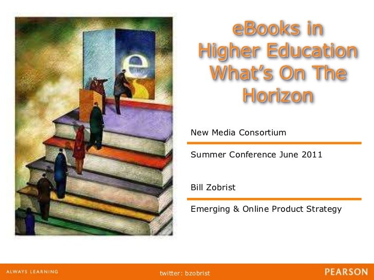 eBooks in Higher Education What's On The Horizon<br />New Media Consortium <br />Summer Conference June 2011<br />Bill Zob...