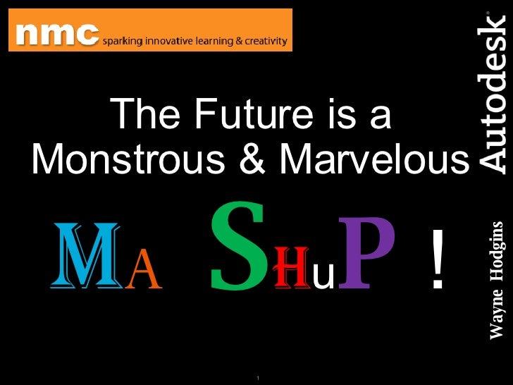 The Future is a Monstrous & Marvelous  M A S H u P  ! Wayne  Hodgins