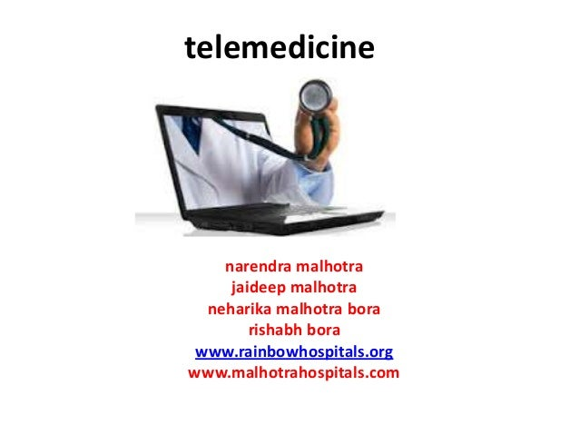 telemedicine    narendra malhotra     jaideep malhotra  neharika malhotra bora        rishabh bora www.rainbowhospitals.or...