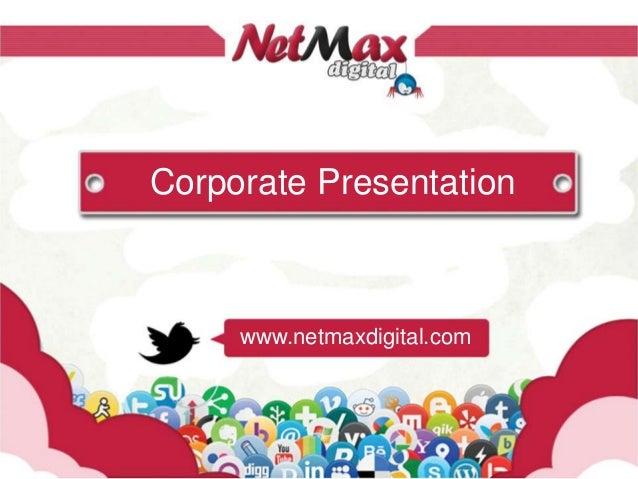Corporate Presentation     www.netmaxdigital.com