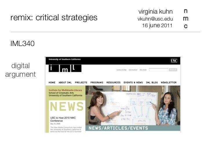virginia kuhn    n remix: critical strategies   vkuhn@usc.edu    m                                16 june 2011   c IML340 ...
