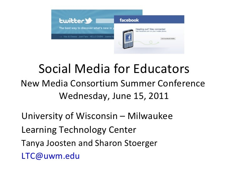 Social Media for Educators New Media Consortium Summer Conference  Wednesday, June 15, 2011 University of Wisconsin – Milw...