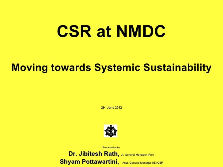 CSR at NMDCMoving towards Systemic Sustainability                            29th June 2012                             Pr...