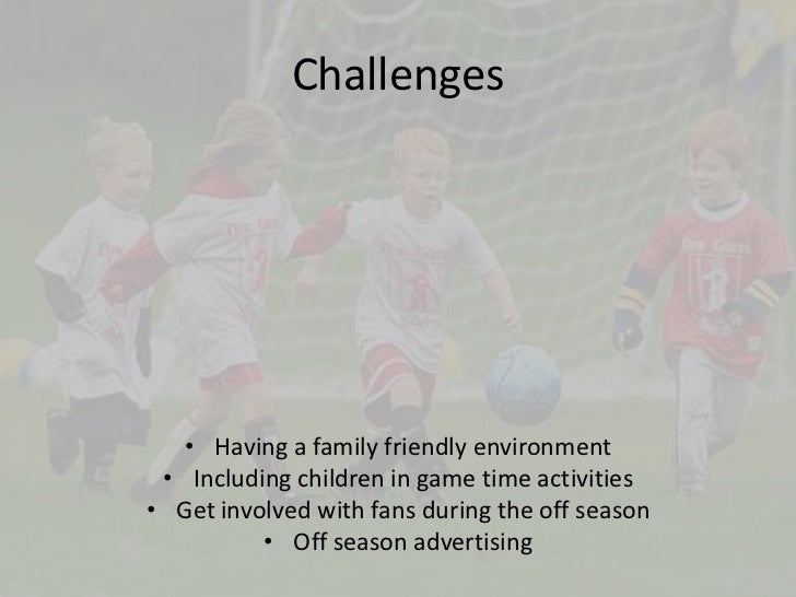 Challenges<br />Having a family friendly environment<br />Including children in game time activities<br />Get involved wit...