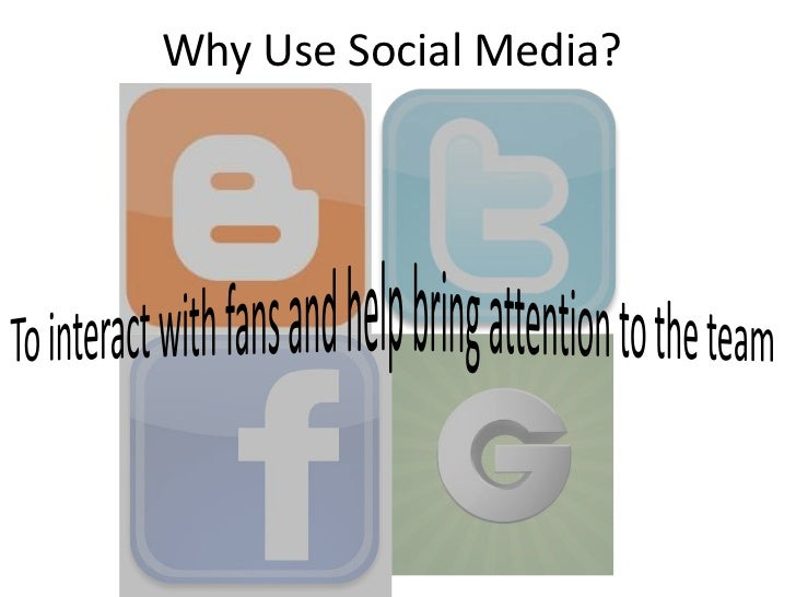 Why Use Social Media?<br />To interact with fans and help bring attention to the team<br />