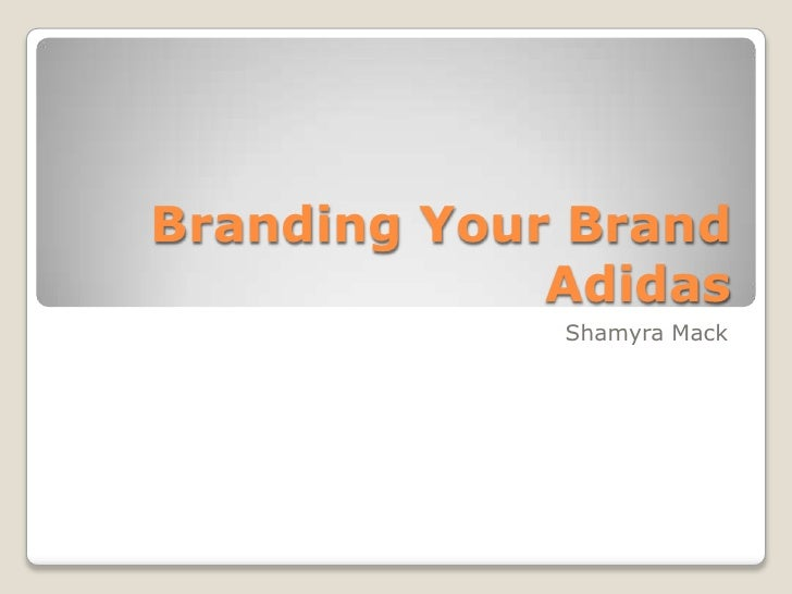Branding Your Brand             Adidas             Shamyra Mack