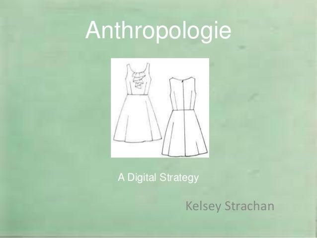 Anthropologie  A Digital Strategy                Kelsey Strachan