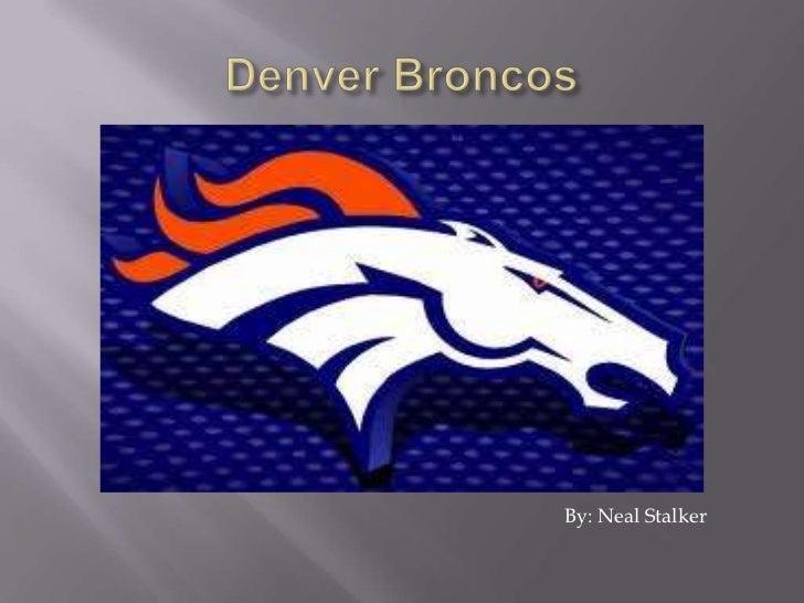 Denver Broncos <br />By: Neal Stalker<br />