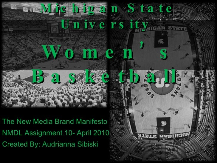 Michigan State University  Women's Basketball  The New Media Brand Manifesto NMDL Assignment 10- April 2010 Created By: Au...