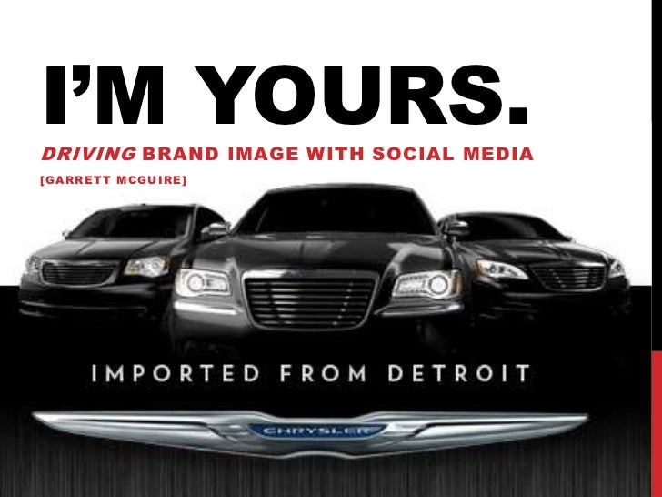 I'm yours.<br />Driving Brand image with social media<br />[Garrett mcguire]<br />