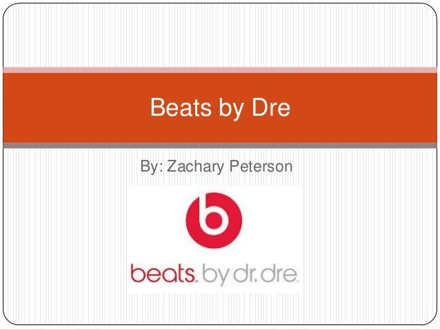 By: Zachary Peterson Beats by Dre