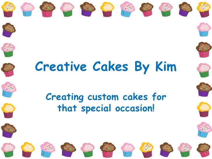 Creative Cakes By Kim Creating custom cakes for   that special occasion!