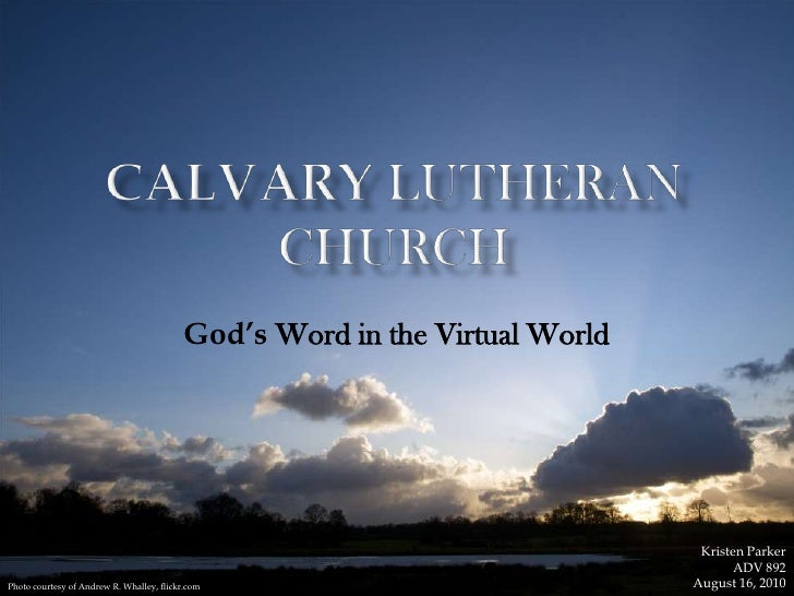 Calvary Lutheran Church<br />God's Word in the Virtual World<br />Kristen ParkerADV 892<br />August 16, 2010<br />Photo co...