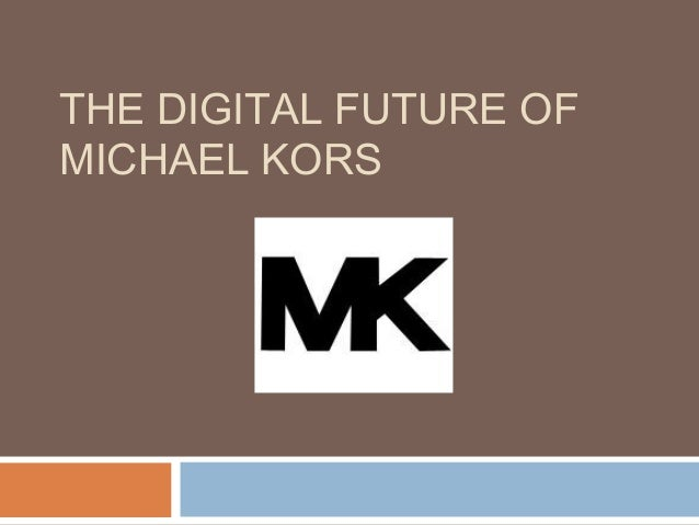 THE DIGITAL FUTURE OFMICHAEL KORS