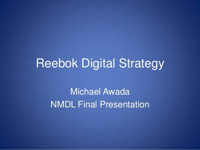 Reebok Digital Strategy Michael Awada NMDL Final Presentation