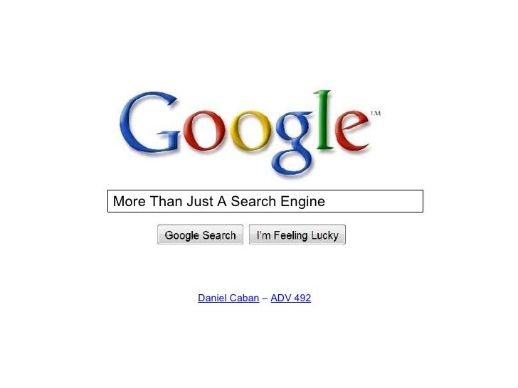 Daniel Caban  –  ADV 492 More Than Just A Search Engine