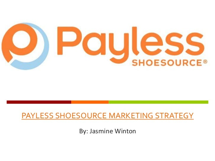 PAYLESS SHOESOURCE MARKETING STRATEGY<br />By: Jasmine Winton<br />