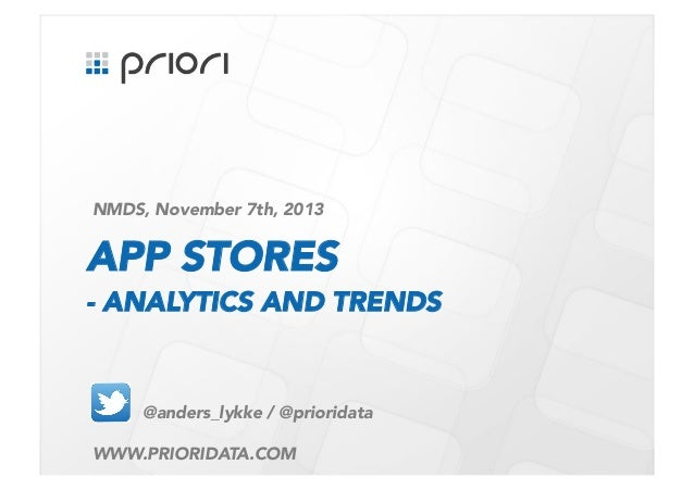 NMDS, November 7th, 2013   APP STORES - ANALYTICS AND TRENDS  @anders_lykke / @prioridata WWW.PRIORIDATA.COM