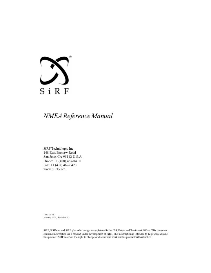 NMEA Reference Manual    SiRF Technology, Inc. 148 East Brokaw Road San Jose, CA 95112 U.S.A. Phone: +1 (408) 467-0410 Fax...
