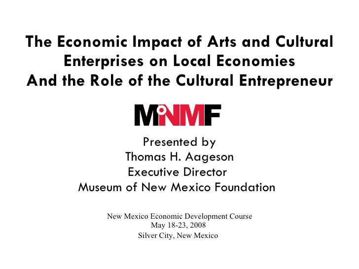 The Economic Impact of Arts and Cultural      Enterprises on Local Economies And the Role of the Cultural Entrepreneur    ...