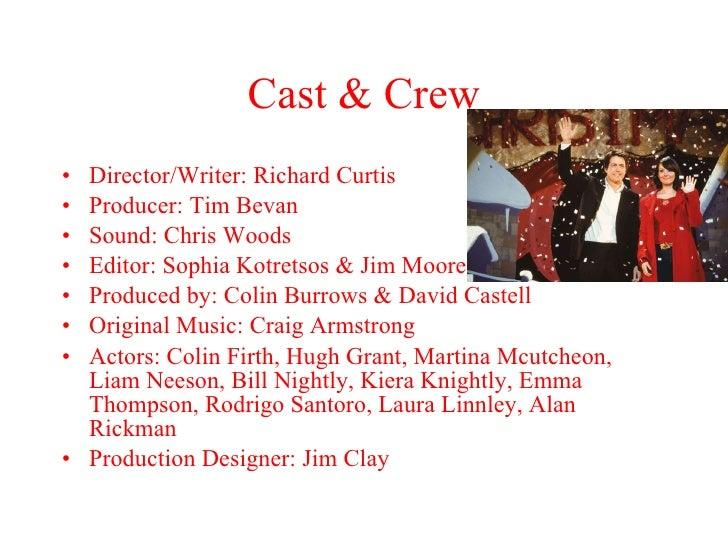 Cast & Crew <ul><li>Director/Writer: Richard Curtis </li></ul><ul><li>Producer: Tim Bevan </li></ul><ul><li>Sound: Chris W...