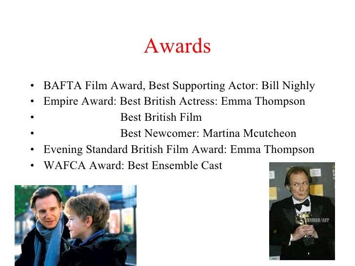 Awards <ul><li>BAFTA Film Award, Best Supporting Actor: Bill Nighly </li></ul><ul><li>Empire Award: Best British Actress: ...