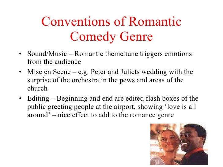 Conventions of Romantic Comedy Genre <ul><li>Sound/Music – Romantic theme tune triggers emotions from the audience </li></...