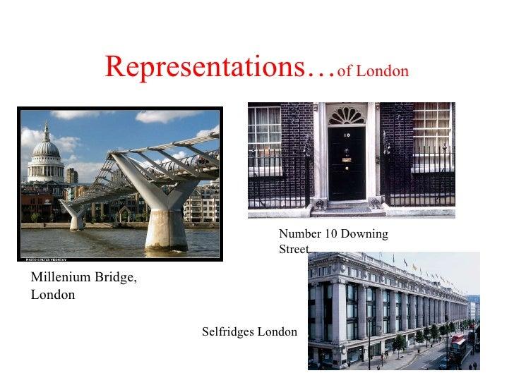 Representations… of London Millenium Bridge, London Number 10 Downing Street Selfridges London