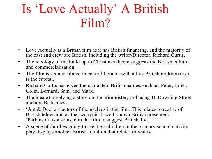 Is 'Love Actually' A British Film?     <ul><li>Love Actually is a British film as it has British financing, and the majori...