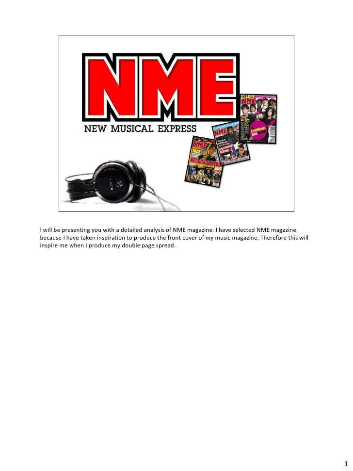 I will be presenting you with a detailed analysis of NME magazine. I have selected NME magazinebecause I have taken inspir...