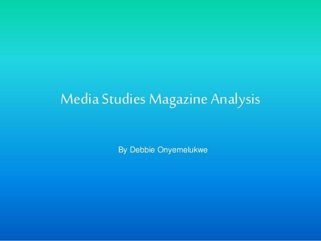MediaStudiesMagazineAnalysis By Debbie Onyemelukwe