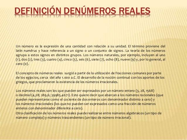 DEFINICIÓN DENÚMEROS REALES Un número es la expresión de una cantidad con relación a su unidad. El término proviene del la...