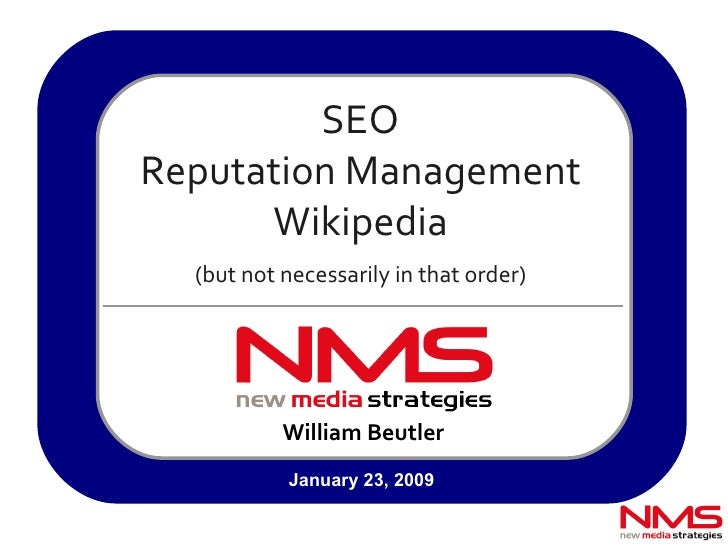 William Beutler SEO Reputation Management Wikipedia (but not necessarily in that order) January 23, 2009
