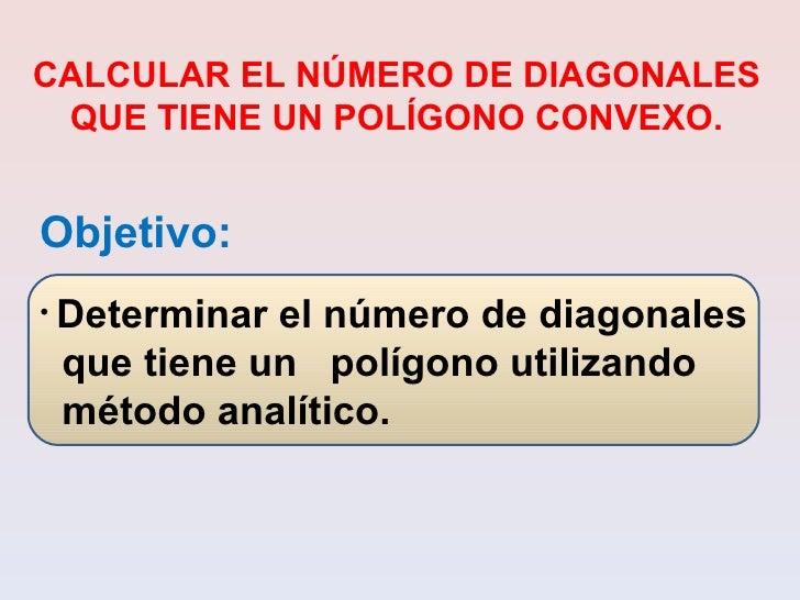 <ul><li>Objetivo:   </li></ul><ul><li>Determinar el número de diagonales </li></ul><ul><li>que tiene un  polígono utilizan...