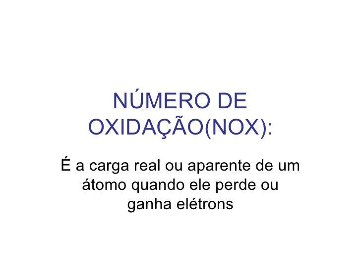 NÚMERO DE OXIDAÇÃO(NOX): É a carga real ou aparente de um átomo quando ele perde ou ganha elétrons