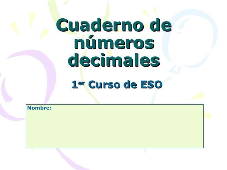 Cuaderno de números decimales 1 er  Curso de ESO Nombre: