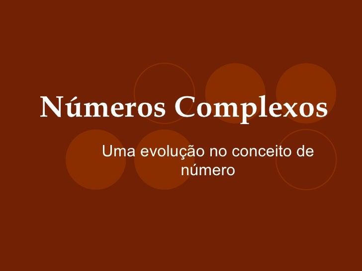 Números Complexos Uma evolução no conceito de número