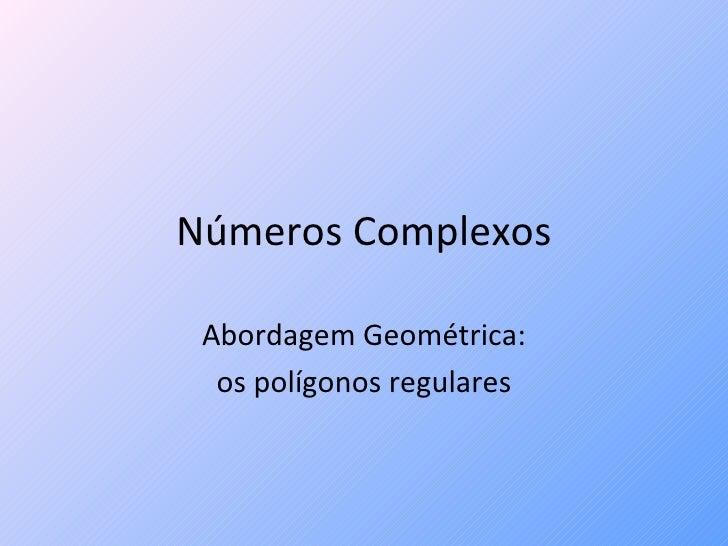 Números Complexos Abordagem Geométrica: os polígonos regulares