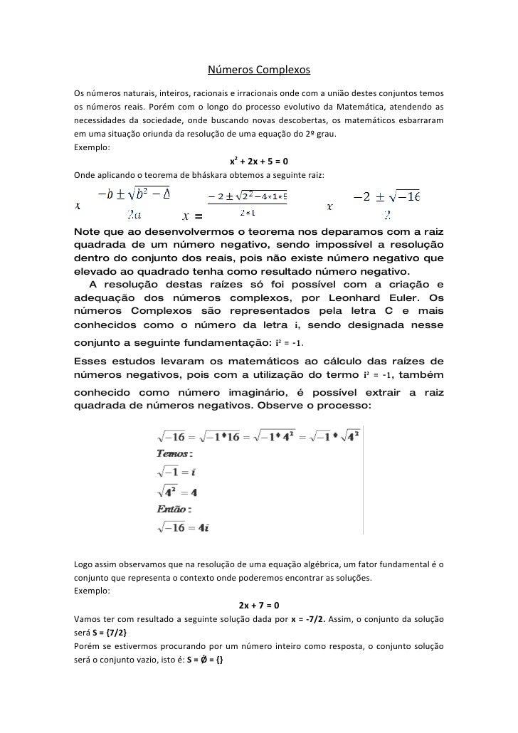 Números Complexos Os números naturais, inteiros, racionais e irracionais onde com a união destes conjuntos temos os número...