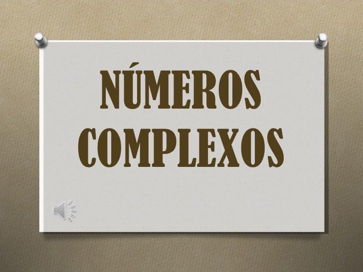 NÚMEROS COMPLEXOS