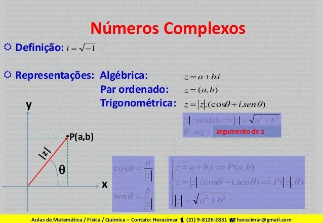 Números Complexos  Definição: i   1   Representações: Algébrica: Par ordenado: Trigonométrica: y  z  a  b.i z  ( a,...