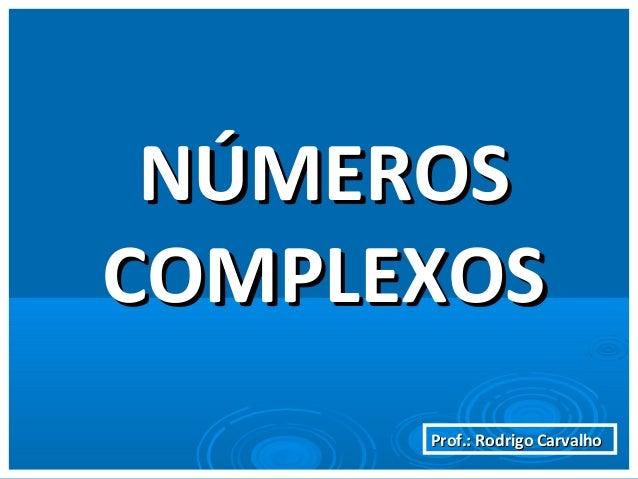 Prof.: Rodrigo CarvalhoProf.: Rodrigo Carvalho NÚMEROSNÚMEROS COMPLEXOSCOMPLEXOS