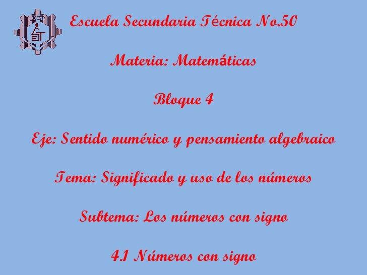 Escuela Secundaria T é cnica No.50 Materia: Matem á ticas Bloque 4 Eje: Sentido numérico y pensamiento algebraico Tema: Si...