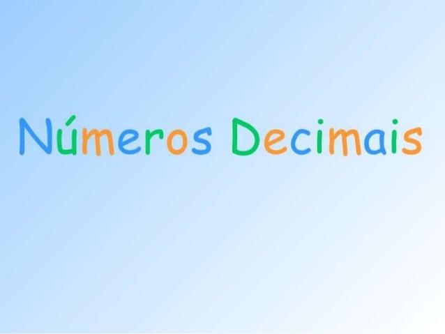 Oque são números décimais? Números decimais são numerais que indicam um número que não é inteiro. Geralmente após o algari...