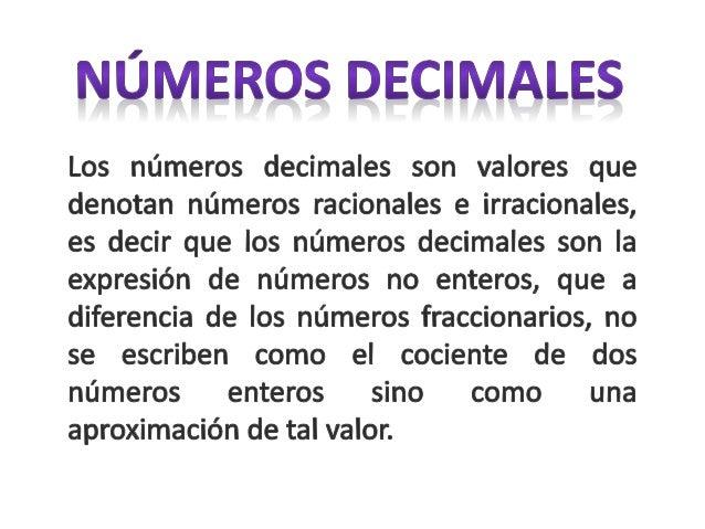 • Un número decimal, por definición, es la expresión de un número no entero, que tiene una parte decimal. Es decir, que ca...